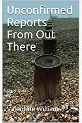 Unconfirmed Reports From Out There: Short Stories by Kindle Edition
