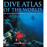 Dive Atlas of the World: An Illustrated Reference to the Best Sites (IMM Lifestyle Books) A Global Tour of Wrecks, Walls, Cav