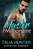 How To Master A Millionaire: A Rich List Romance