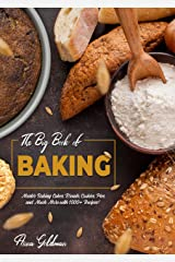 The Big Book of Baking: Master Baking Cakes, Breads, Cookies, Pies, and Much More with 1000+ Recipes! (Baking Cookbook 1) Kindle Edition