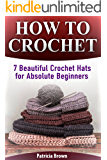 How To Crochet: 7 Beautiful Crochet Hats for Absolute Beginners