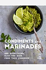 Condiments and Marinades: And Everything Else You Need from This Cookbook Kindle Edition