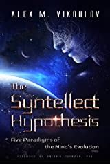 The Syntellect Hypothesis: Five Paradigms of the Mind's Evolution Kindle Edition