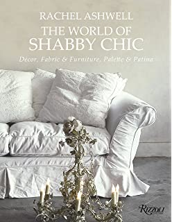 Rachel Ashwell The World Of Shabby Chic: Beautiful Homes, My Story U0026 Vision