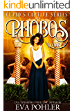 Phobos (Cupid's Captive Series Book 2)