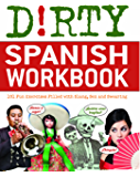 Dirty Spanish Workbook: 101 Fun Exercises Filled with Slang, Sex and Swearing (Dirty Everyday Slang)