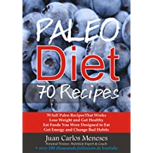 Paleo Diet 70 Recipes: 70 full Paleo RecipesThat Works Lose Weight and Get Healthy Eat Foods You Were Designed to Eat Get Energy and Change Bad Habits Dec ...