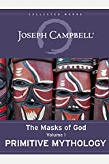 Primitive Mythology (The Masks of God Book 1) Kindle Edition