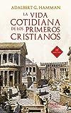 La vida cotidiana de los primeros cristianos. Un apasionante viaje por nuestras raíces (Arcaduz nº 37)