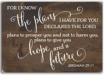 Sign - For I Know the Plans I Have for You Declares the Lord, Plans to Prosper You and Not to Harm You, Plans to Give You Hope and a Future, Jeremiah 29:11