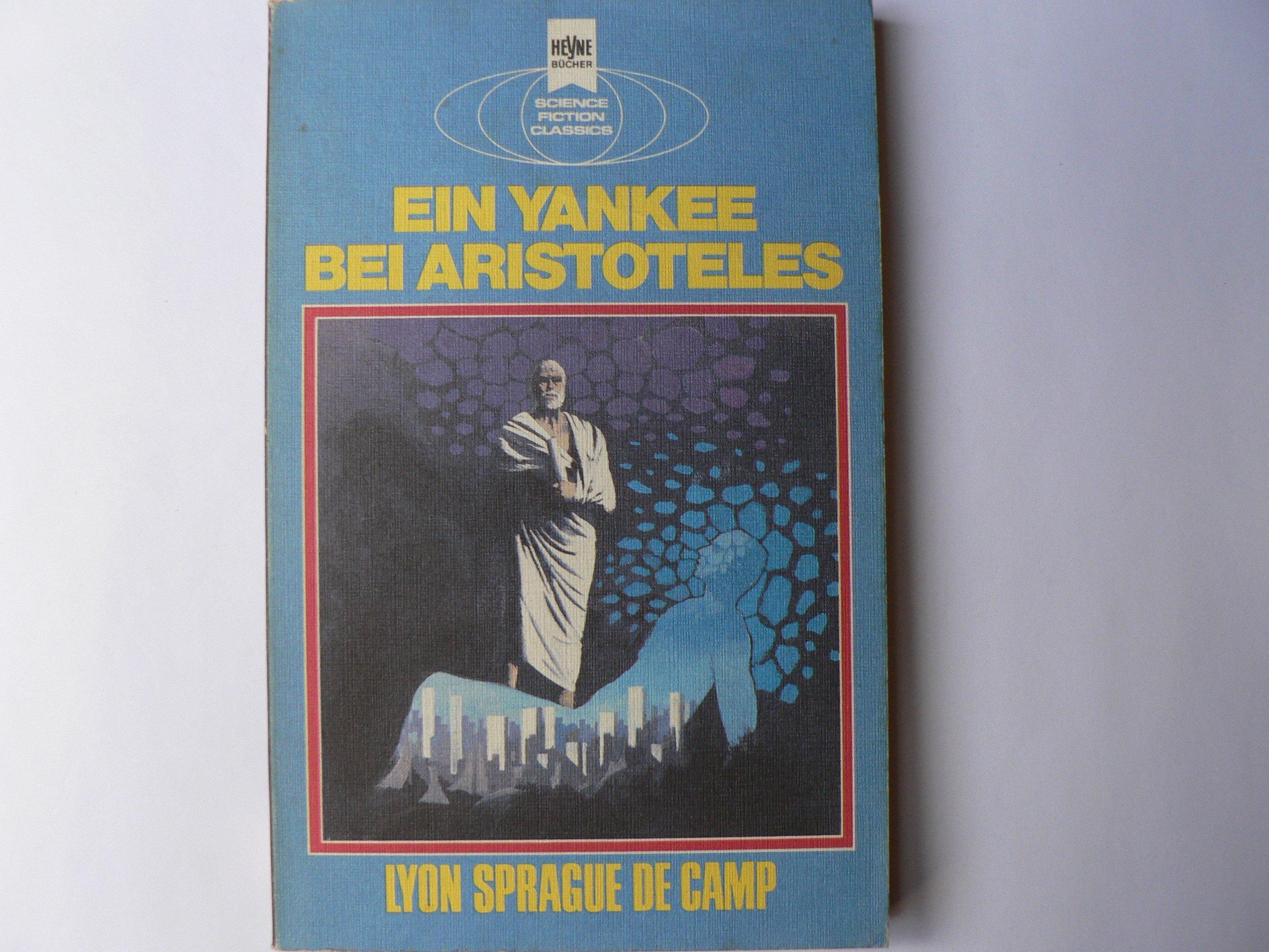 Lyon Sprague de Camp - Ein Yankee bei Aristoteles. Klassische SF-Erzählungen