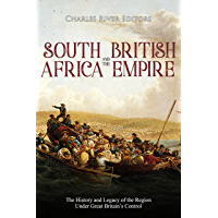 South Africa and the British Empire: The History and Legacy of the Region Under Great Britain's Control (English Edition)