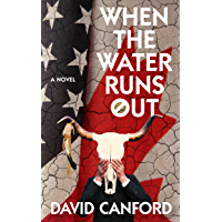 When the Water Runs Out: A thriller - America needs it, Canada has it (English Edition)