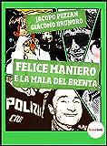Felice Maniero e la Mala del Brenta: La vera storia di Faccia d'Angelo (Misteri Italiani Vol. 8)