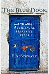 The Blue Door: and More Accidental Heretics Tales Kindle Edition