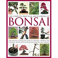 Complete Practical Encyclopedia of Bonsai: The Essential Step-By-Step Guide to Creating, Growing, and Displaying Bonsai…