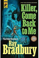 Killer, Come Back To Me: The Crime Stories of Ray Bradbury Kindle Edition