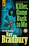 Killer, Come Back To Me: The Crime Stories of Ray Bradbury