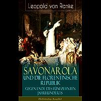 Savonarola und die florentinische Republik gegen Ende des fünfzehnten Jahrhunderts (Vollständige Ausgabe): Gegen den Papst - Herrscher über Florenz