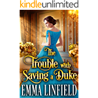 The Trouble with Saving a Duke: A Historical Regency Romance Novel