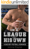 In a League of His Own: A Bad Boy Football Romance