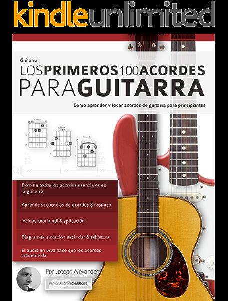 Guitarra: Los primeros 100 acordes para guitarra: Cómo aprender y tocar acordes de guitarra para principiantes eBook: Alexander, Joseph, Bustos, Gu: Amazon.es: Tienda Kindle