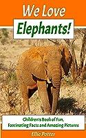 We Love Elephants! Children's Book Of Fun