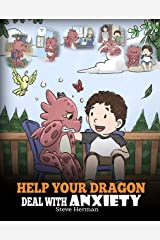 Help Your Dragon Deal With Anxiety: Train Your Dragon To Overcome Anxiety. A Cute Children Story To Teach Kids How To Deal With Anxiety, Worry And Fear. (My Dragon Books Book 22) Kindle Edition