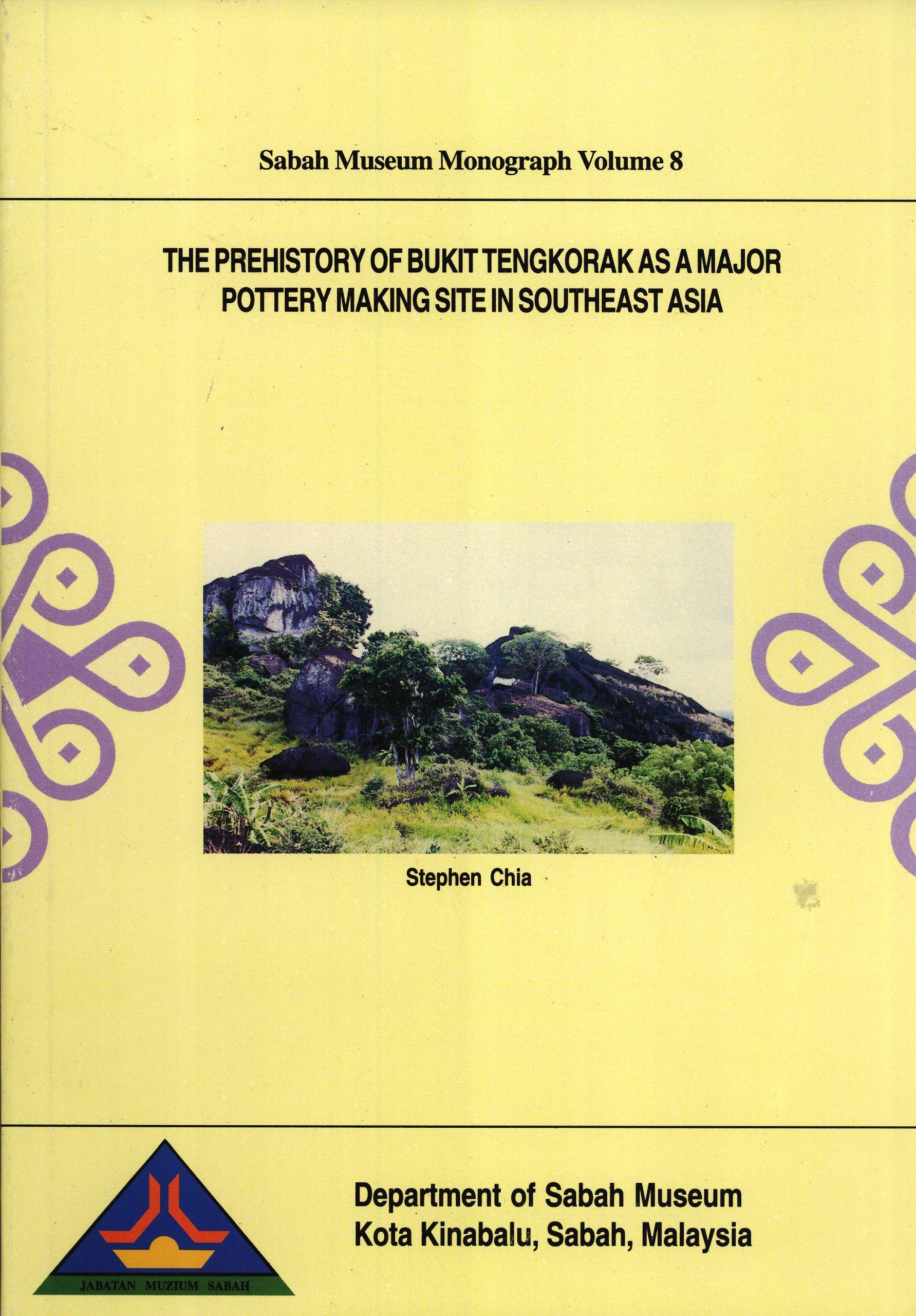 The Prehistory of Bukit Tengkorak As a Major Pottery Making Site in Southeast Asia (Sabah Museum Monograph, 8)