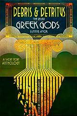 Debris & Detritus: The Lesser Greek Gods Running Amok Kindle Edition