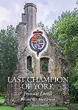 Last Champion of York: Francis Lovell, Richard III's Truest Friend