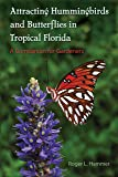 Attracting Hummingbirds and Butterflies in Tropical Florida: A Companion for Gardeners (Florida Quincentennial Books)