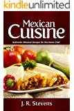 Mexican Cuisine: Authentic Recipes for the Home Chef