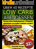 Rezepte ohne Kohlenhydrate ● Low Carb Abendessen ● Das Diät-Kochbuch + Kohlenhydrate-Tabelle (Erfolgreich abnehmen und endlich schlank werden mit kohlenhydratarmer Ernährung!) (LOW CARB KOCHBUCH 3)