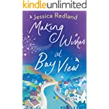 Making Wishes at Bay View: The perfect uplifting novel of love and friendship for 2021 (Welcome To Whitsborough Bay Book 1)