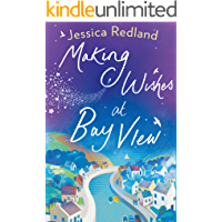 Making Wishes at Bay View: The perfect uplifting novel of love and friendship for 2021 (Welcome To Whitsborough Bay)