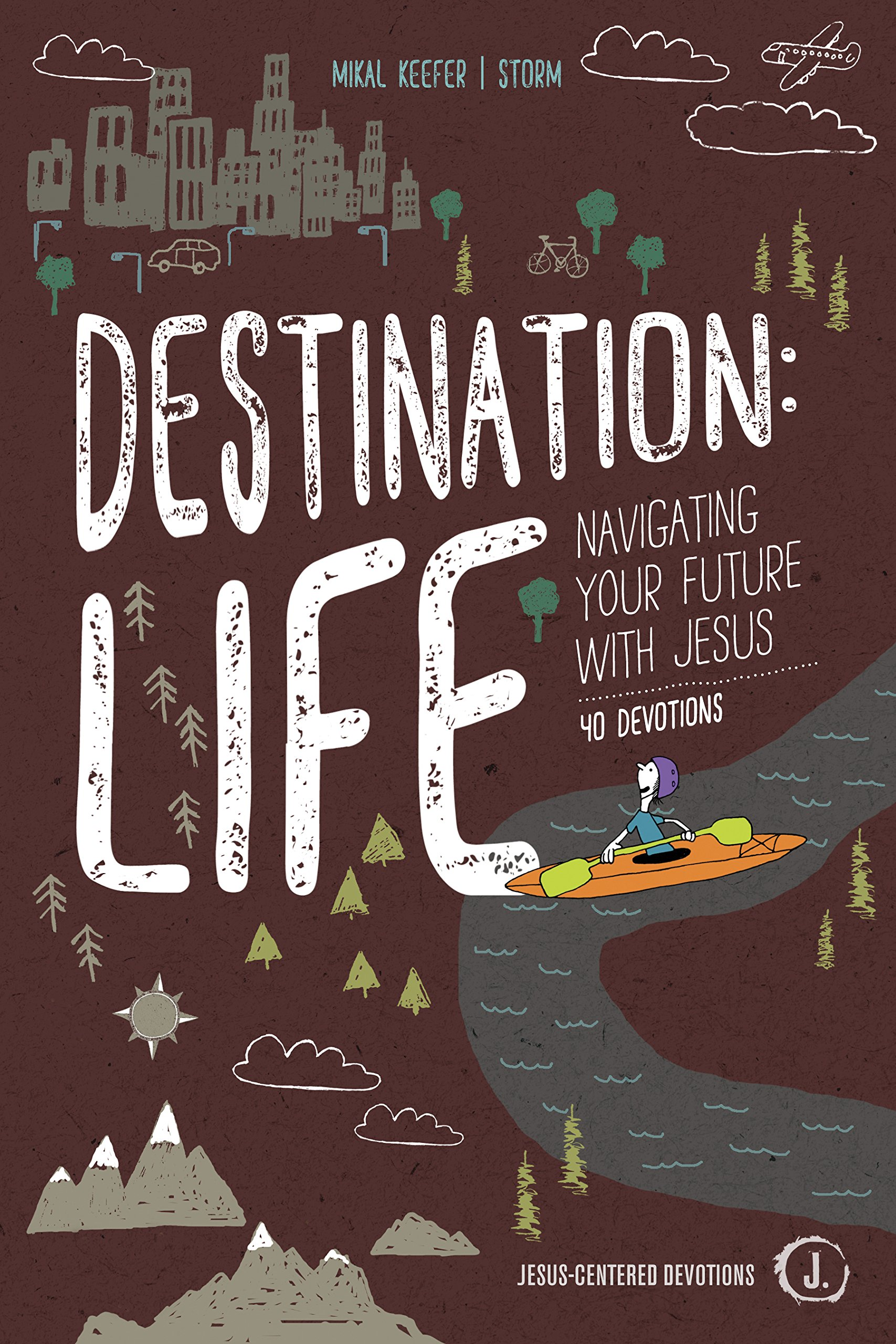 Amazon.com: Destination: Life: Navigating Your Future With Jesus (Jesus-Centered  Devotions) (9781470748449): Mikal Keefer, Jeff Storm: Books