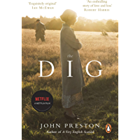 The Dig: Now a major motion picture starring Ralph Fiennes, Carey Mulligan and Lily James (English Edition)