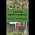 100% Selbstversorgung!?: Unser Weg in die Unabhängigkeit