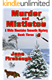 Murder and Mistletoe (White Mountains Romantic Mysteries Book 3)