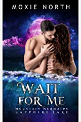 Wait For Me: Mountain Mermaids (Sapphire Lake) Kindle Edition