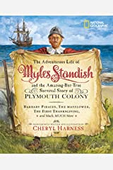 The Adventurous Life of Myles Standish and the Amazing-but-True Survival Story of Plymouth Colony: Barbary Pirates, the Mayflower, the First ... Much, Much More (Cheryl Harness Histories) Paperback
