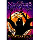 What Monsters Do For Love - Part III: MONSTERS Volume 6