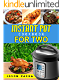 Instant Pot Cookbook For Two: 101 Amazingly Fast, Simple & Flavorful Recipes Made For Your Instant Pot Electric Pressure Cooker (Easy, Healthy and Delicious Instant Pot Cooking Book for Couples)