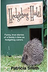 Hedgehog Hotel: Funny, true stories of a family's time as hedgehog carers. Kindle Edition