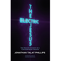 The Electric Jesus: The Healing Journey of a Contemporary Gnostic (English Edition)