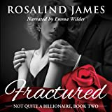 Fractured: Not Quite a Billionaire, Book 2