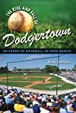 The Rise and Fall of Dodgertown: 60 Years of Baseball in Vero Beach