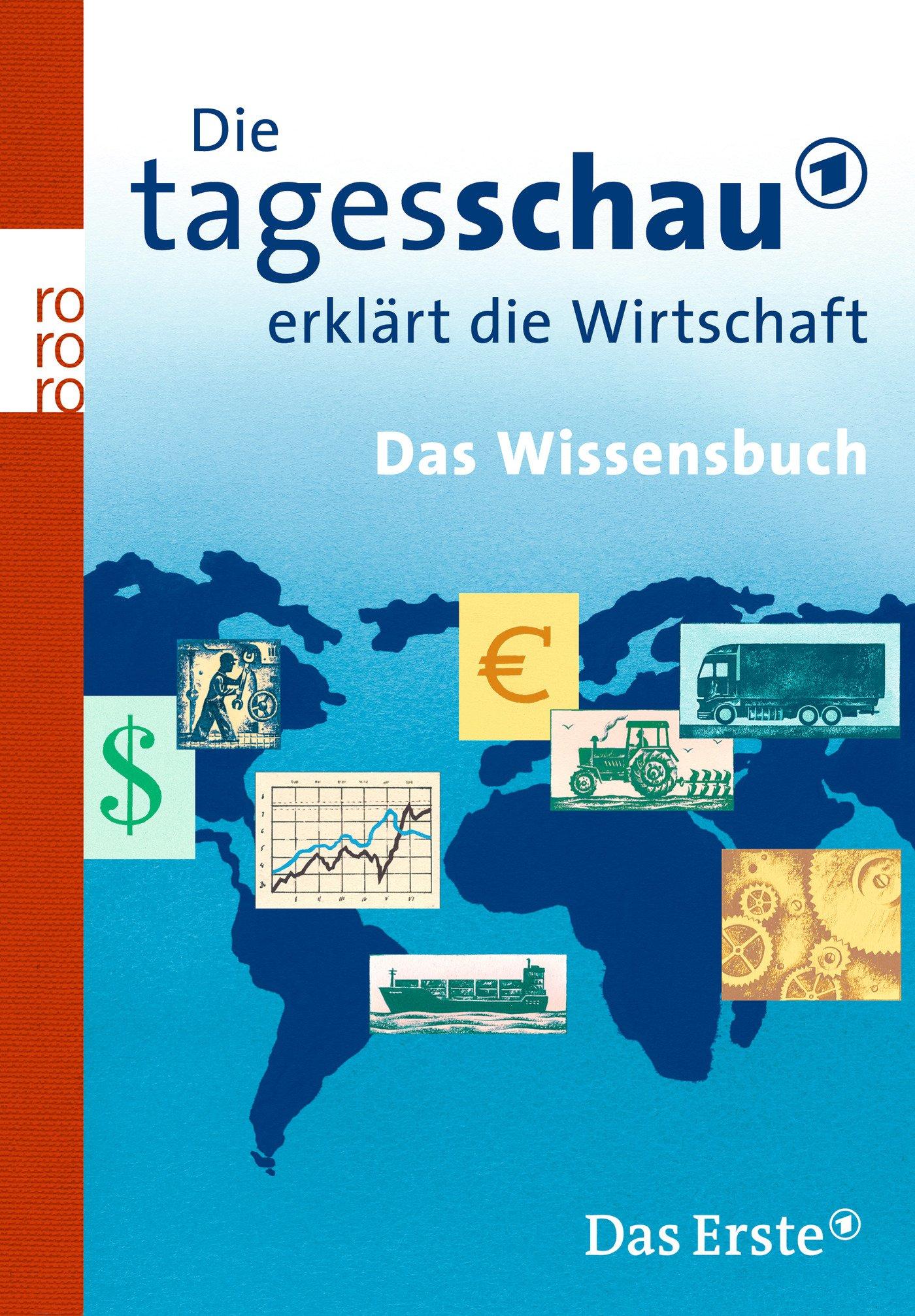 Die Tagesschau erklärt die Wirtschaft: Das Wissensbuch