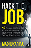 HACK THE JOB : 49 Insider Hacks to Get Hired and Promoted in Your Dream Job Without Getting Fired or Laid Off